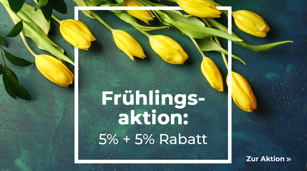Jetzt an unserer Frühlingsaktion teilnehmen und 5% + 5% sparen!